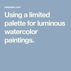 Using a limited palette for luminous watercolor paintings.