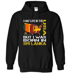 I May Live in the United States But I Was Born in Sri Lanka T-Shirts, Hoodies, Sweaters