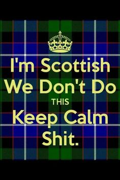 I'm Scottish and Irish we certainly don't know the words keep Calm. Glasgow, Outlander, Scottish Quotes, Scotland History, Scottish Clans, Scottish Clan Tartans, Thats The Way, Scotland Travel, Highlands Scotland