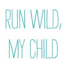 run wild, my child .... possibly a tat idea.