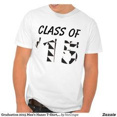 Graduation 2015 Men's Hanes T-Shirt, White @ www.zazzle.com/hicCcups*/ #graduation #graduate #t-shirt  #2015 #class_of_2015 #men #high_school #college #black #white