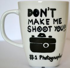 Photographer Gift Mug  Funny  Dont Make Me Shoot by DreamAndCraft, $15.00
