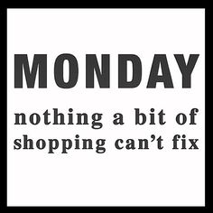 Monday, nothing a bit of shopping can't fix. Happy Monday, True Stories, Feel Good, Canning, Feelings, Words, Quotes, Instagram Posts, Shopping