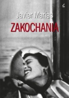"""""""Zakochania"""" Javier Marias"""