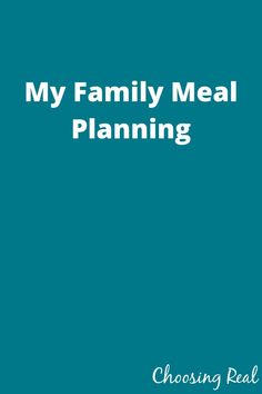 Choosing Real - Simplifying the process of making healthier meals for your family Family Meal Planning, Family Meals, Pinterest Board, Favorite Recipes, Healthy Recipes, Homemade, How To Plan, Cover, Home Made