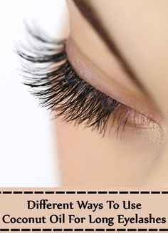 10 Different Ways To Use Coconut Oil For Long Eyelashes