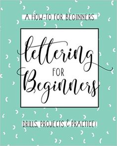 Lettering For Beginners: A Creative Lettering How To Guide With Alphabet Guides, Projects And Practice Pages: Lettering Designs: 9781546947295: Amazon.com: Books