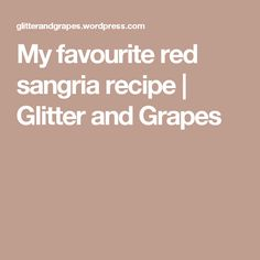 My favourite red sangria recipe  | Glitter and Grapes