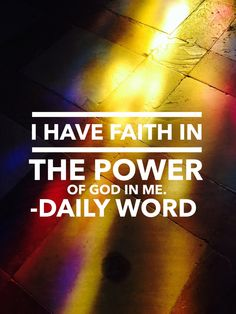 I have faith in the power of God within me. - Daily Word