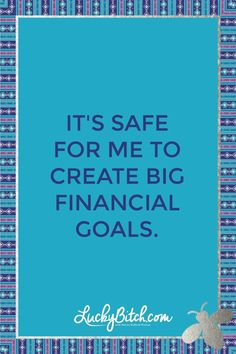 It's safe for me to create big financial goals. Read it to yourself and see what comes up for you. You can also pick a card message for you over at www.LuckyBitch.com/card