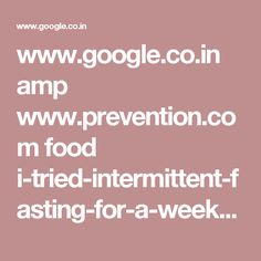 www.google.co.in amp www.prevention.com food i-tried-intermittent-fasting-for-a-week%3Famp