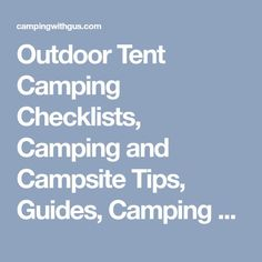 Outdoor Tent Camping Checklists, Camping and Campsite Tips, Guides, Camping with Kids and Campfire Recipes, and Camp Camping Equipment