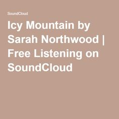 Icy Mountain by Sarah Northwood | Free Listening on SoundCloud