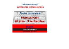 MÁSTER UAM-FEAPS ÚLTIMO PLAZO DE PREINSCRIPCIÓN  Tercera convocatoria PREINSCRIPCIÓN 28 julio - 3 septiembre  MATRÍCULA ONLINE 4ª Promoción 2015- 2017 FECHAS Y FORMULARIOS http://masteruam-feaps.weebly.com/admisioacuten.html