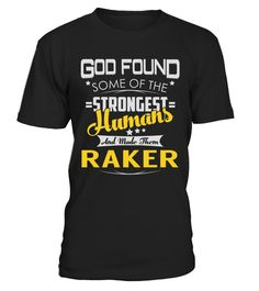 """# RAKER - Strongest Humans Name Shirts .    God Found Some Of The Strongest Humans And Made Them RAKER Name ShirtsSpecial Offer, not available anywhere else!Available in a variety of styles and colorsBuy yours now before it is too late! Secured payment via Visa / Mastercard / Amex / PayPal / iDeal How to place an order  Choose the model from the drop-down menu Click on """"Buy it now"""" Choose the size and the quantity Add your delivery address and bank details And that's it!"""
