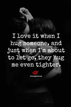 I love it when I hug someone, and just when I'm about to let go, they hug me even tighter. <3 Come see all of our great quotes on Facebook as well! https://www.facebook.com/LoveSexIntelligence