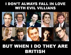 I don't always fall in love with evil villians but when I do they are British