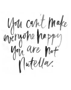 You Can Not Make Everyone Happy, You Are Not Nutella Framed Art Print by Jenna…
