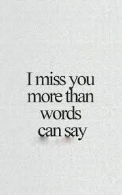 I miss you so much, its so hard to be happy on a day so important as this one. My heart is absolutely broken. Your twin sister, daddy and I miss you more than words can say. I Miss You More, Miss You Mom, Love You, I Need You, I Miss You Badly, I Miss You Friend, I Already Miss You, I Miss Your Smile, When I Miss You