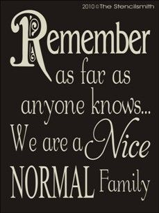 Remember We're a nice normal family stencil as far anyone knows