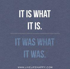 It is what it is. It was what it was.