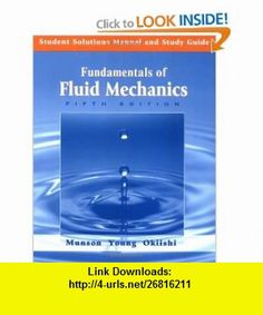 Student Solutions Manual and Study Guide to accompany Fundamentals of Fluid Mechanics, 5th Edition (9780471718963) Bruce R. Munson, Donald F. Young, Theodore H. Okiishi , ISBN-10: 0471718963  , ISBN-13: 978-0471718963 ,  , tutorials , pdf , ebook , torrent , downloads , rapidshare , filesonic , hotfile , megaupload , fileserve