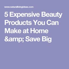 5 Expensive Beauty Products You Can Make at Home & Save Big