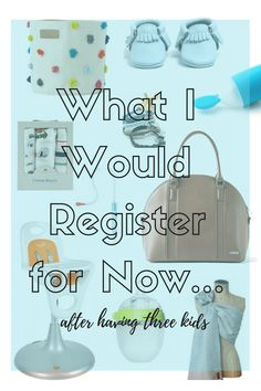 Baby Registry items that I would register for now that I have had three kids!