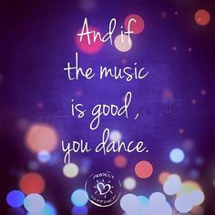 You Dance * Your Daily Brain Vitamin v3.5.15 | Find some good music and get to dancing! Music makes the world go 'round. | Motivational | Inspirational | Life | Love | Quotes | Quote of the Day | Words of Wisdom | Advice |