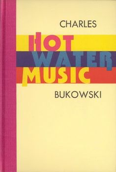 Hot Water Music by Charles Bukowskiw, available at http://www.liveoakpl.org.