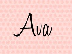 Ava: One of 10 top names for baby girls in Canada.