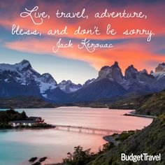"""Live, travel, adventure, bless, and don't be sorry."" --Jack Kerouac See more great travel quotes on our ""Quotes To Travel With"" board!"