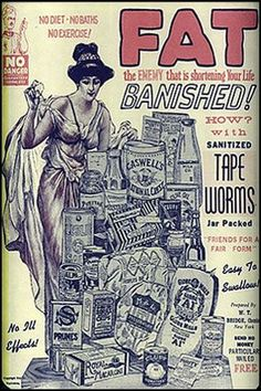 Politically Incorrect Ads of Yesteryear - FAT, the enemy that is shortening your life banished! How? With sanitized TAPE WORMS (jar packed).