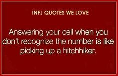 INFJ and INTJ. So true of both my husband and I. Chances are that 99% of the time, if you aren't a family member, we don't answer. If it's important, you'll leave a message and we can decide later if we want to return the call or not.