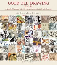 Good Old Drawing (G.O.D.) is a book of inspirational quotes and thoughts from selected illustrators known for their hand drawn art. Included are David Hockney, Ronald Searle, Quentin Blake, Peter Brookes, Ralph Steadman and more to a total of hundred. The book celebrates hand drawn traditional art as compared to digital art that's so prevalent nowadays.