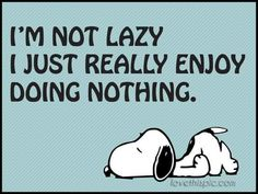 I'm not lazy funny quotes do snoopy lol humor nothing not lazy Snoopy Und Woodstock, Snoopy Love, Charlie Brown And Snoopy, Happy Snoopy, Peanuts Quotes, Snoopy Quotes, Humor Quotes, Peanuts Cartoon, Peanuts Snoopy