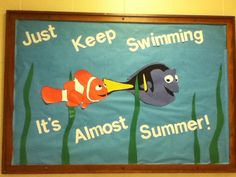 """Summer bulletin board for school. Finding Nemo """"just keep swimming its almost summer!"""""""
