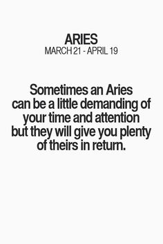 Sometimes an Aries can be a little demanding of your time and attention but they will give you plenty of theirs in return.❤ #Aries #love #relationship