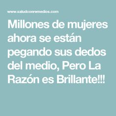 Millones de mujeres ahora se están pegando sus dedos del medio, Pero La Razón es Brillante!!!
