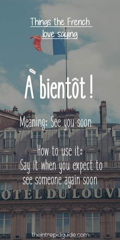 After you get tuned into French a little, you suddenly hear people use very French phrases and expressions. Here are the top phrases the French love Saying!