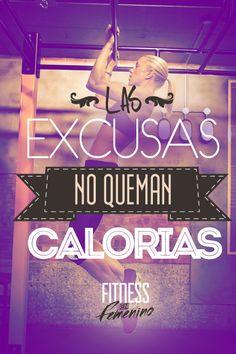 Las excusas no queman calorías!