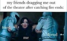 That was me at the end of Mockingjay Part 2 except I was crying in my seat at the end. ( For 2 reasons: the ending is sooo happy, and I didn't want the franchise to end)