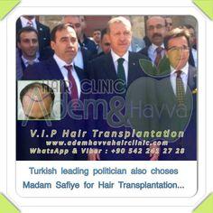 Turkish leading politician also choses Madam Safiye for Hair Transplantation... www.ademhavvahairclinic.com www.ademvehavva.com.tr