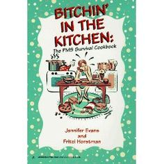 Bitchin' In The Kitchen: The PMS Survival Cook Book: The PMS Survival Cookbook [Paperback]