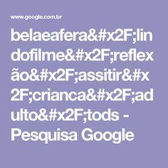 belaeafera/lindofilme/reflexão/assitir/crianca/adulto/tods - Pesquisa Google