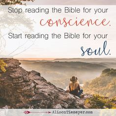 Stop reading the Bible for your conscience. Start reading the Bible for your soul.   AlisonTiemeyer.com   How to Read the Bible When You Don't Know Where to Start