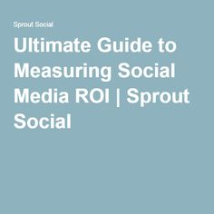 Ultimate Guide to Measuring Social Media ROI | Sprout Social