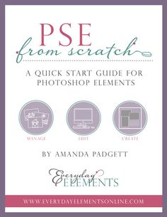 PSE From Scratch Quick Start Guide for Photoshop Elements via @Amanda Padgett