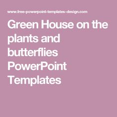 Green House on the plants and butterflies PowerPoint Templates
