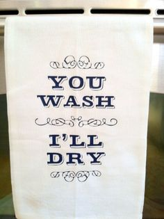 You Wash I'll Dry Black Kitchen Tea Towel by StacieAnn on Etsy, $6.00